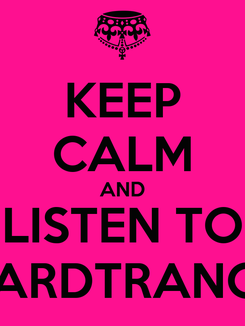 Poster: KEEP CALM AND LISTEN TO HARDTRANCE