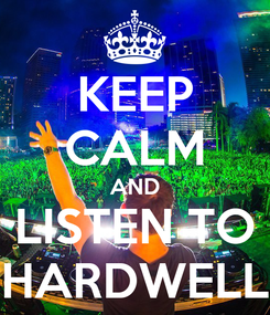 Poster: KEEP CALM AND LISTEN TO HARDWELL
