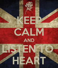 Poster: KEEP CALM AND LISTEN TO  HEART