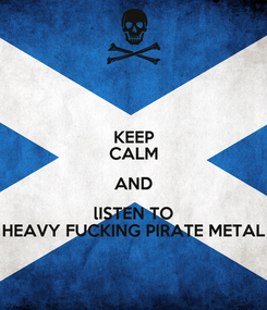 Poster: KEEP CALM AND lISTEN TO HEAVY FUCKING PIRATE METAL