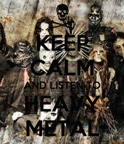 Poster: KEEP CALM AND LISTEN TO HEAVY METAL