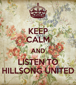 Poster: KEEP CALM AND LISTEN TO HILLSONG UNITED