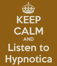 Poster: KEEP CALM AND Listen to Hypnotica