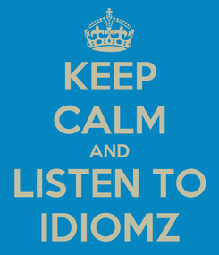 Poster: KEEP CALM AND LISTEN TO IDIOMZ