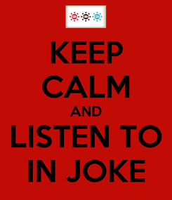 Poster: KEEP CALM AND LISTEN TO IN JOKE