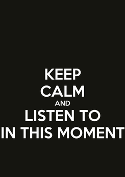 Poster: KEEP CALM AND LISTEN TO IN THIS MOMENT