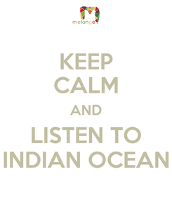 Poster: KEEP CALM AND LISTEN TO INDIAN OCEAN