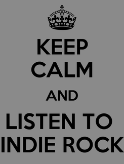 Poster: KEEP CALM AND LISTEN TO  INDIE ROCK
