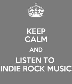 Poster: KEEP CALM AND LISTEN TO  INDIE ROCK MUSIC