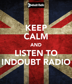 Poster: KEEP CALM AND LISTEN TO INDOUBT RADIO