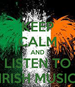 Poster: KEEP CALM AND LISTEN TO IRISH MUSIC