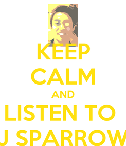 Poster: KEEP CALM AND LISTEN TO  J SPARROW