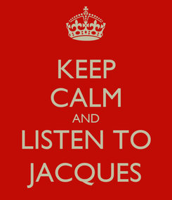 Poster: KEEP CALM AND LISTEN TO JACQUES