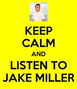 Poster: KEEP CALM AND LISTEN TO JAKE MILLER