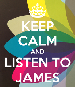 Poster: KEEP CALM AND LISTEN TO JAMES