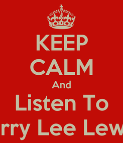 Poster: KEEP CALM And Listen To Jerry Lee Lewis