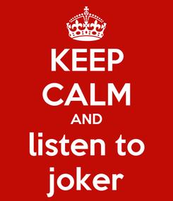 Poster: KEEP CALM AND listen to joker