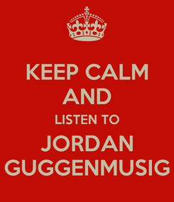 Poster: KEEP CALM AND LISTEN TO JORDAN GUGGENMUSIG