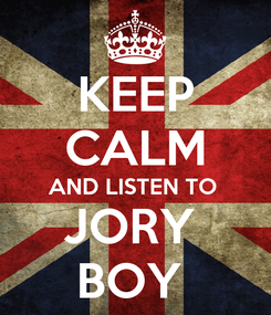 Poster: KEEP CALM AND LISTEN TO  JORY  BOY