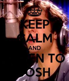 Poster: KEEP CALM AND LISTEN TO JOSH