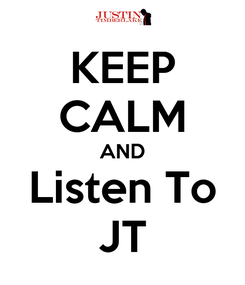 Poster: KEEP CALM AND Listen To JT