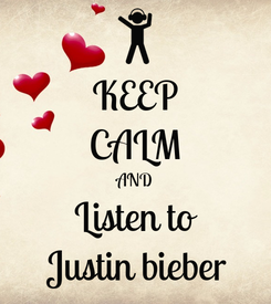 Poster: KEEP CALM AND Listen to Justin bieber