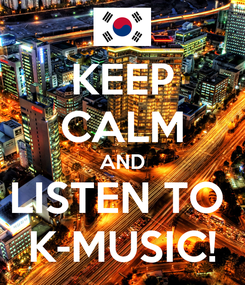 Poster: KEEP CALM AND LISTEN TO  K-MUSIC!