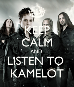 Poster: KEEP CALM AND  LISTEN TO  KAMELOT