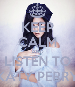 Poster: KEEP CALM AND LISTEN TO KATY PERRY