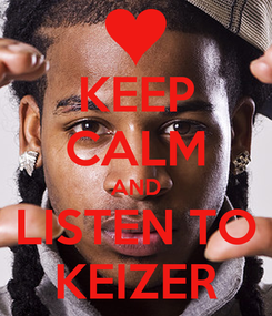 Poster: KEEP CALM AND LISTEN TO KEIZER