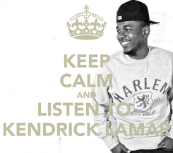 Poster: KEEP CALM AND LISTEN TO  KENDRICK LAMAR