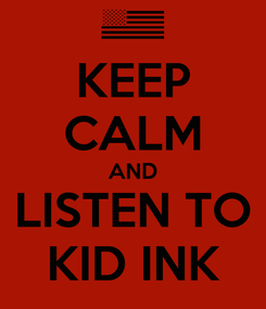 Poster: KEEP CALM AND LISTEN TO KID INK