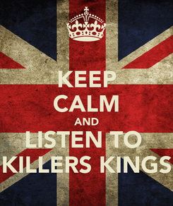 Poster: KEEP CALM AND LISTEN TO  KILLERS KINGS