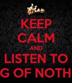 Poster: KEEP CALM AND LISTEN TO KING OF NOTHING