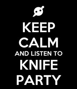 Poster: KEEP CALM AND LISTEN TO KNIFE PARTY