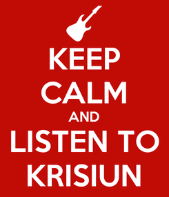 Poster: KEEP CALM AND LISTEN TO KRISIUN