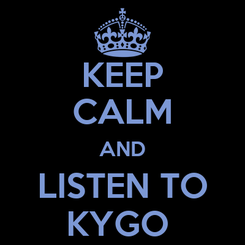 Poster: KEEP CALM AND LISTEN TO KYGO