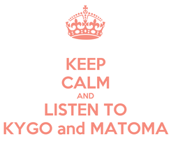Poster: KEEP CALM AND LISTEN TO KYGO and MATOMA