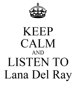 Poster: KEEP CALM AND LISTEN TO Lana Del Ray