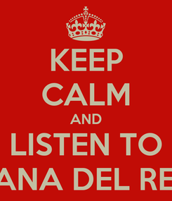 Poster: KEEP CALM AND LISTEN TO LANA DEL REY