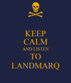 Poster: KEEP CALM AND LISTEN TO LANDMARQ