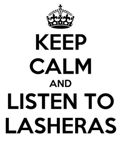 Poster: KEEP CALM AND LISTEN TO LASHERAS