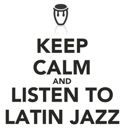 Poster: KEEP CALM AND LISTEN TO LATIN JAZZ