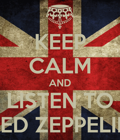 Poster: KEEP CALM AND LISTEN TO LED ZEPPELIN