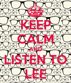 Poster: KEEP CALM AND LISTEN TO LEE