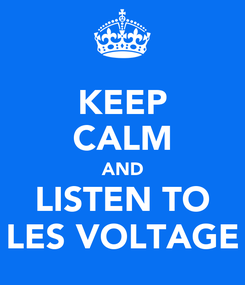 Poster: KEEP CALM AND LISTEN TO LES VOLTAGE