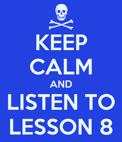 Poster: KEEP CALM AND LISTEN TO LESSON 8
