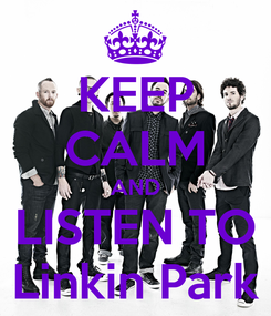 Poster: KEEP CALM AND LISTEN TO Linkin Park