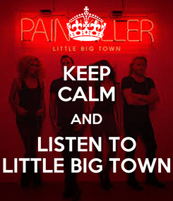 Poster: KEEP CALM AND LISTEN TO LITTLE BIG TOWN