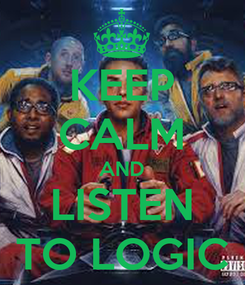 Poster: KEEP CALM AND LISTEN TO LOGIC